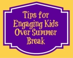 Tips for Engaging Kids Over Summer Break